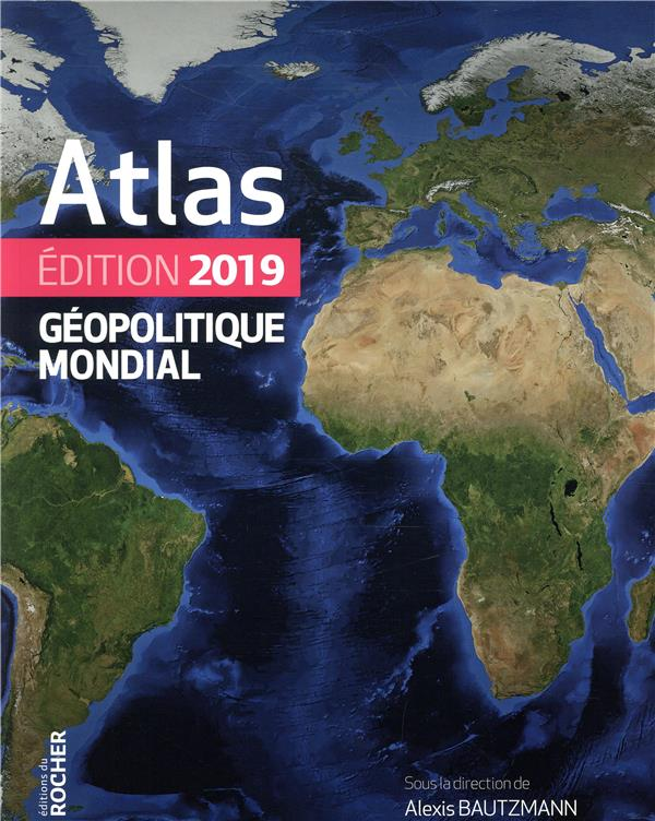 ATLAS GEOPOLITIQUE MONDIAL 2019  DU ROCHER